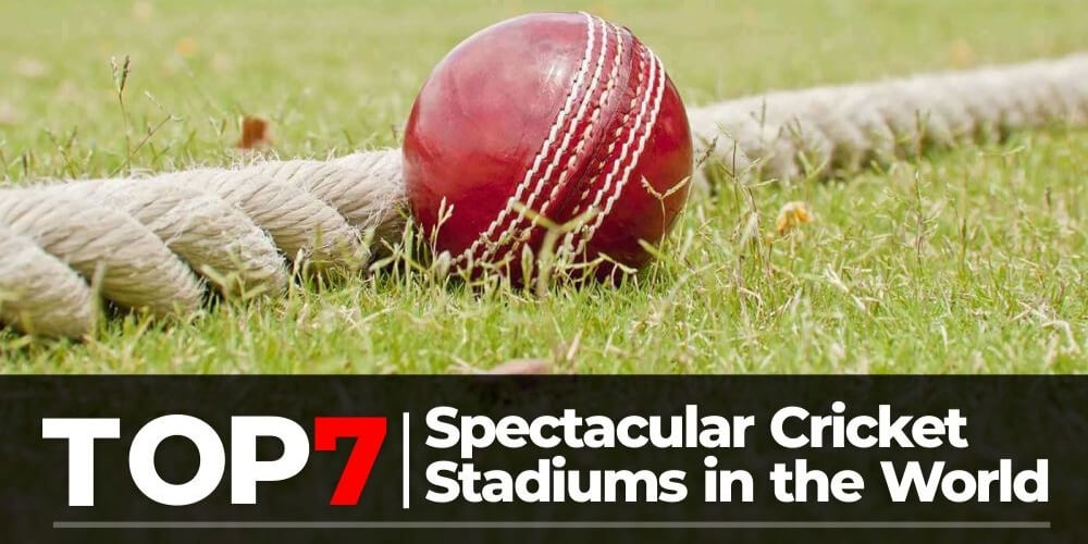 Top 7 Spectacular Cricket Stadiums in the World