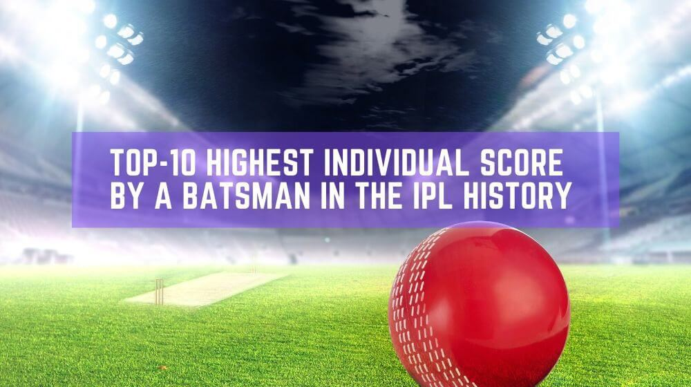 Top-10 Highest Individual Score by a Batsman in the IPL History