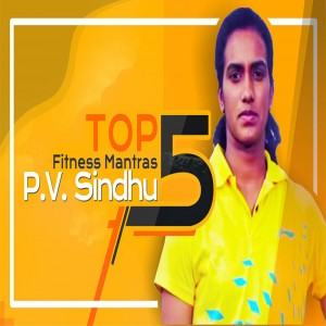 The Top 5 Fitness Mantras of P.V. Sindhu